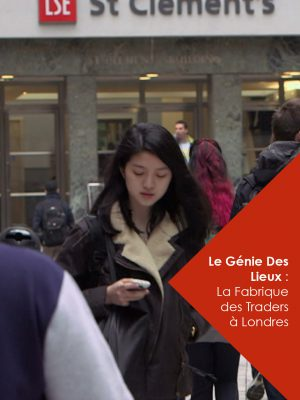 LE GÉNIE DES LIEUX : LA FABRIQUE DES TRADERS À LONDRES